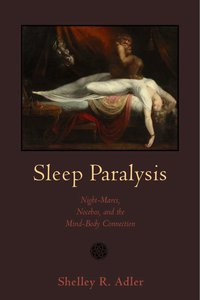 Sleep Paralysis: Night-mares, Nocebos, and the Mind-Body Connection Book Cover, written by Shelley R. Adler