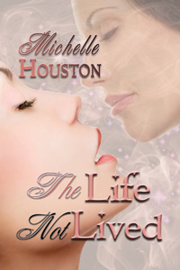 The Life Not Lived Original eBook Cover, written by Michelle Houston