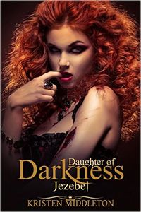 Daughter of Darkness: Jezebel eBook Cover, written by Kristen Middleton