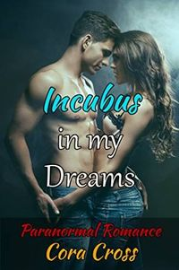 Incubus in my Dreams eBook Cover, written by Cora Cross
