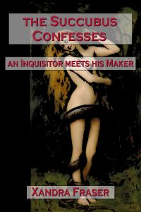The Succubus Confesses – An Inquisitor Meets His Maker eBook Cover, written by Xandra Fraser