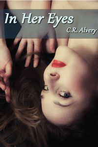 In Her Eyes eBook Cover, written by C.R. Alvery