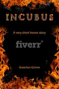 Incubus: A Very Short Horror Story eBook Cover, written by Gretchen Grimm