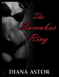 The Succubus Ring eBook Cover, written by Diana Astor