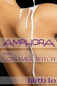 Amphora: The Gossamer Witch eBook Cover, written by Lilith Lo