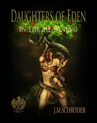 Daughters of Eden - In the Beginning eBook Cover, written by J. M. Schroder