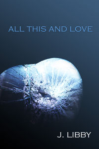 All This and Love eBook Cover, written by J. Libby