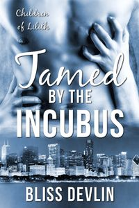 The Children of Lilith: Tamed by the Incubus eBook Cover, written by Bliss Devlin