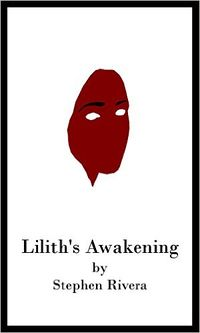 Lilith's Awakening eBook Cover, written by Stephen Rivera