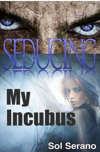 Seducing My Incubus eBook Cover, written by Sol Serano