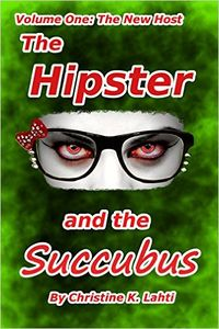 The Hipster and the Succubus: Volume One: The New Host eBook Cover, written by Christine K. Lahti