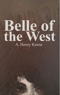 Belle of the West eBook Cover, written by A. Henry Keene