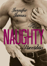 His Naughty Succubus eBook Cover, written by Jennifer James