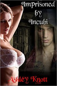 Imprisoned by Incubi eBook Cover, written by Ashley Knott