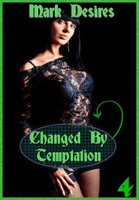 Changed By Temptation eBook Cover, written by Mark Desires