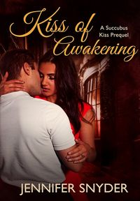 Kiss of Awakening eBook Cover, written by Jennifer Snyder