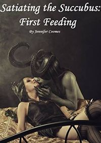 Satiating The Succubus: First Feeding eBook Cover, written by Jennifer Coomes