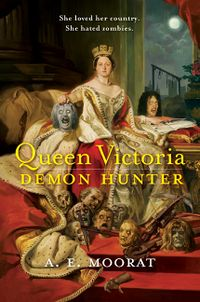 Queen Victoria: Demon Hunter Book Cover, written by A. E. Morat