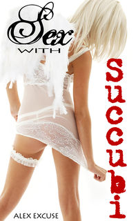 Sex with Succubi eBook Cover, written by Alex Excuse