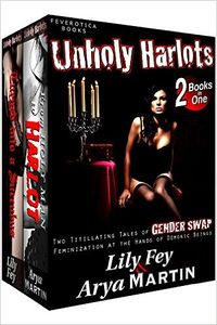 Unholy Harlots: Two Titillating Tales of Gender Swap Feminization at the Hands of Demonic Beings eBook Cover, written by Lily Fey and Arya Martin