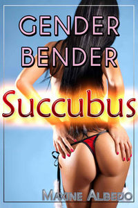 Gender Bender Succubus eBook Cover, written by Maxine Albedo