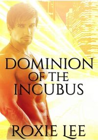 Dominion of the Incubus eBook Cover, written by Roxie Lee
