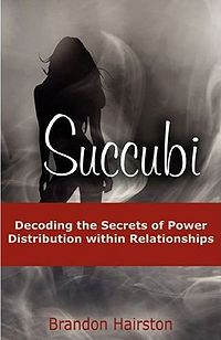 Succubi: Decoding the Secrets of Power Distribution within Relationships Paperback Book Cover, written by Brandon Hairston