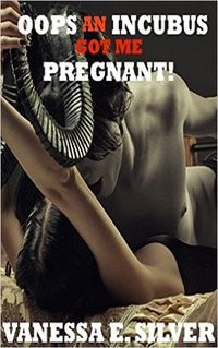 Oops An Incubus Got Me Pregnant! eBook Cover, written by Vanessa E. Silver