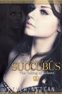 Chronicles of a Succubus: The Taking of Celeste eBook Cover, written by River Neilan