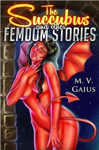 The Succubus and other Femdom Stories eBook Cover, written by M.V. Gaius