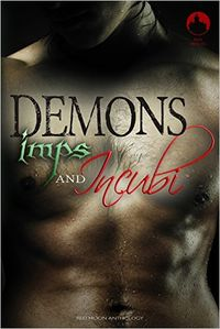 Demons Imps and Incubi Book Cover, edited by Laura Harvey and written by Cori Vidae, Alexa Piper, Erzabet Bishop, Mark Greenmill, Nicole Blackwood, J. C. G. Goelz, Jeffery Armadillo and M. Arbroath