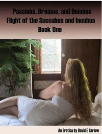 Passions, Dreams, and Demons. Flight of The Succubis and Incubus eBook Cover, written by David E. Garlow