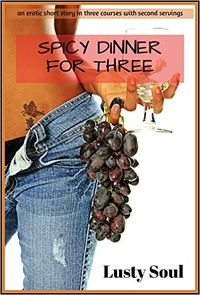 Spicy Dinner for Three eBook Cover, written by Lusty Soul
