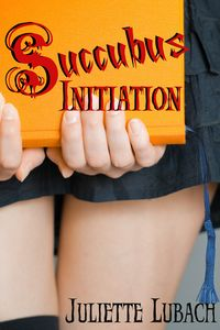 Succubus Initiation eBook Cover, written by Juliette Lubach