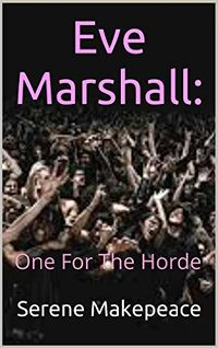 Eve Marshall: One For The Horde eBook Cover, written by Serene Makepeace