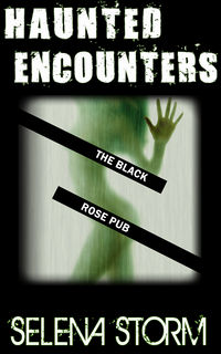 Haunted Encounters: The Black Rose Pub eBook Cover, written by Selena Storm
