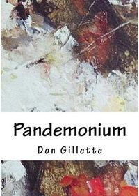 Pandemonium Book Cover, written by Don Gillette
