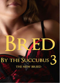 Bred By the Succubus 3: The New Breed eBook Cover, written by Alastair Anders
