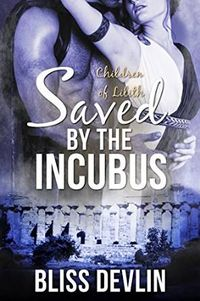 The Children of Lilith: Saved by the Incubus eBook Cover, written by Bliss Devlin