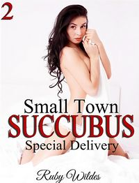 Small Town Succubus 2: Special Delivery eBook Cover, written by Ruby Wildes