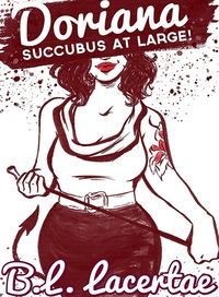 Doriana: Succubus At Large! eBook Cover, written by B. L. Lacertae