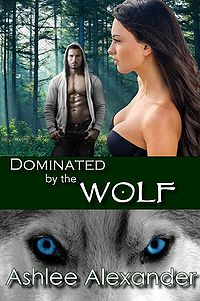Dominated by the Wolf eBook Cover, written by Ashlee Alexander