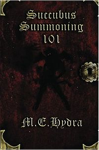 Succubus Summoning 101 Book Cover, written by M. E. Hydra