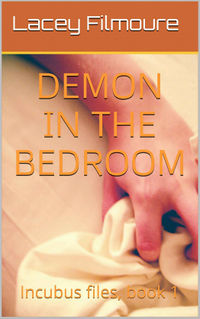 Invisible Demons in the Bedroom eBook Cover, written by Lacey Filmoure