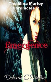 The Mina Marley Chronicles V: Emergence eBook Cover, written by Deborah C. Foulkes