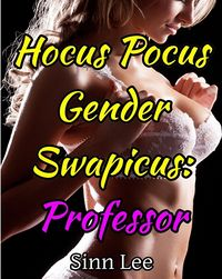 Hocus Pocus Gender Swapicus: Professor eBook Cover, written by Sinn Lee