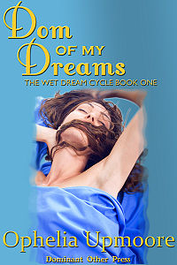 Dom of my Dreams eBook Cover, written by Ophelia Upmoore