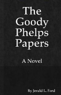 The Goody Phelps Papers Book Cover, written by Jerald Ford