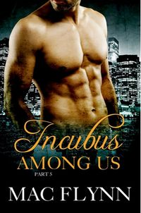 Incubus Among Us Book 5 eBook Cover, written by Mac Flynn