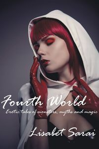 Fourth World: Erotic Tales of Monsters, Myths and Magic eBook Cover, written by Lisabet Sarai